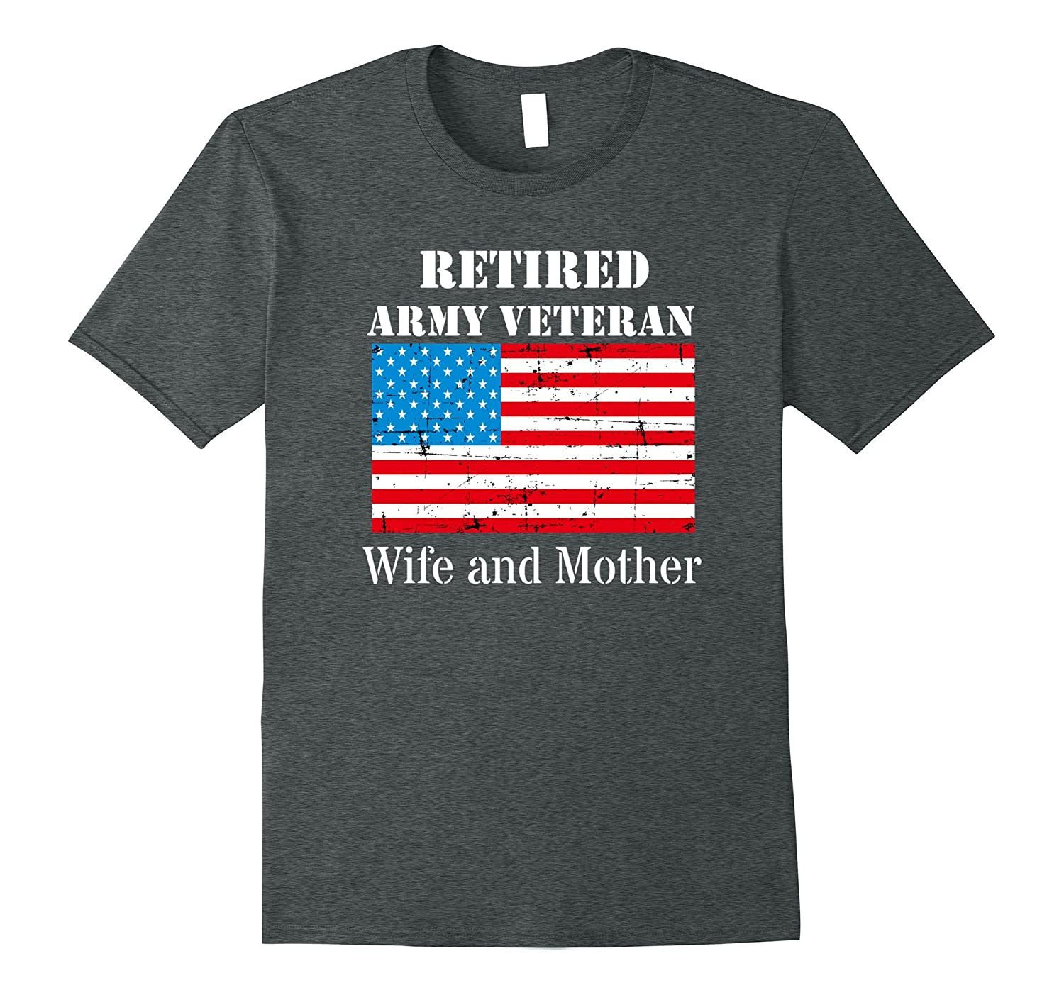Retired Army Veteran Wife and Mother Shirt for Mothers Day