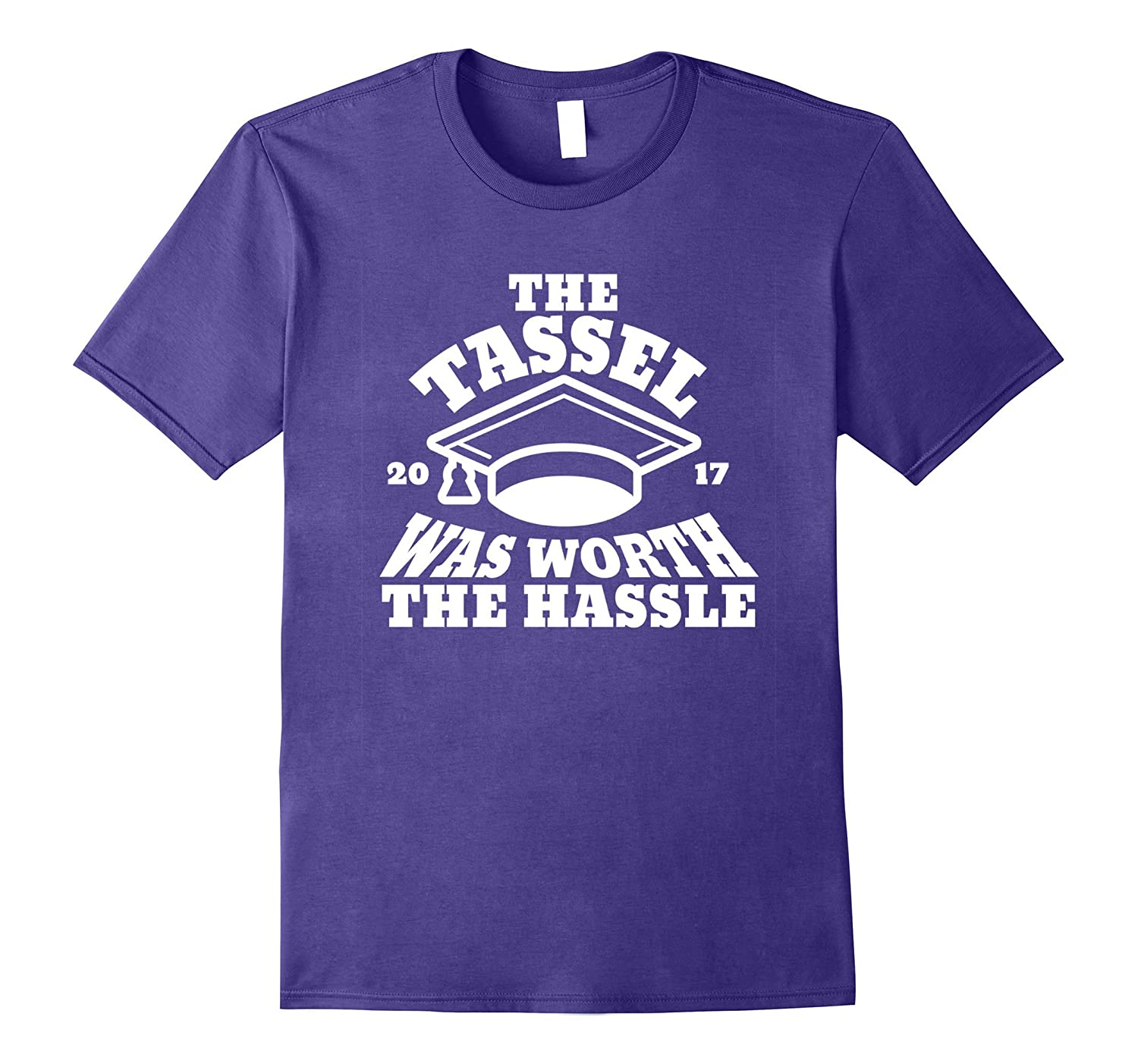 Funny 2017 Grad T Shirt The Tassel was Worth the Hassle-Vaci