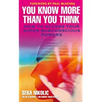 You Know More than You Think: How to Access Your Super-Subconscious Powers