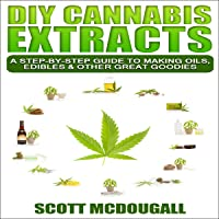 Image for DIY Cannabis Extracts: A Step-By-Step Guide to Making Oils, Edibles & Other Great Goodies