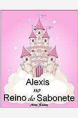 Livros para crianças de 3-7 anos: Alexis No Reino do Sabonete (história de ninar para crianças) eBook Kindle