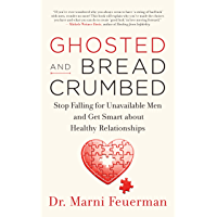 Ghosted and Breadcrumbed: Stop Falling for Unavailable Men and Get Smart about Healthy Relationships (English Edition)