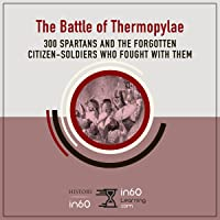 The Battle of Thermopylae: 300 Spartans and the Forgotten Citizen-Soldiers Who Fought with Them