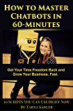 How to Master Chatbots in 60-Minutes: Get Your Time Freedom Back and Grow Your Business, Fast
