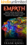 EMPATH: WHY YOUR INTUITION MATTERS AND WHAT YOUR BODY IS TELLING YOU: Empaths Survival with 17 Habits to Ensure Survival (Empath and Meditation Book 4)