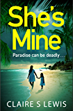 She's Mine: a gripping and addictive new psychological thriller for 2019