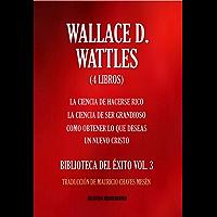 WALLACE D. WATTLES. 4 Libros. La Ciencia de Hacerse Rico; La Ciencia de Ser Extraordinario; Como obtener lo que deseas; Un Nuevo Cristo (BIBLIOTECA DEL ÉXITO VOL. nº 3)