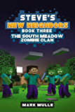 Steve's New Neighbors (Book 3): The South Meadow Zombie Clan (An Unofficial Minecraft Diary Book for Kids Ages 9 - 12 (Preteen)