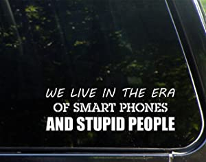 "We Live in The Era of Smart Phones and Stupid People (8-3/4"" x 3"") Funny Die Cut Decal Sticker for Windows, Cars, Trucks, Laptops, Etc."