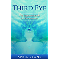 Third Eye: The Ultimate Guide to Self-Awareness for Beginners (April Stone - Spirituality Book 3)
