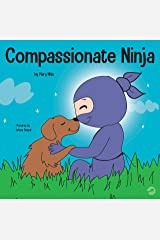 Compassionate Ninja: A Children's Book About Developing Empathy and Self Compassion (Ninja Life Hacks 24) Kindle Edition