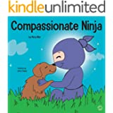 Compassionate Ninja: A Children's Book About Developing Empathy and Self Compassion (Ninja Life Hacks 34)