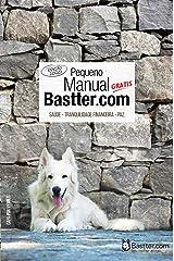 Pequeno Manual Bastter.com - 2020: Tranquilidade Financeira, Saúde e Paz eBook Kindle