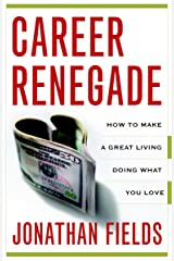 Career Renegade: How to Make a Great Living Doing What You Love Paperback