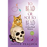 To Bead or Not to Bead: A Humorous Cozy Mystery (Glass Bead Mystery Series Book 4)