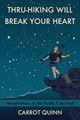 Thru-Hiking Will Break Your Heart: An Adventure on the Pacific Crest Trail Kindle Edition