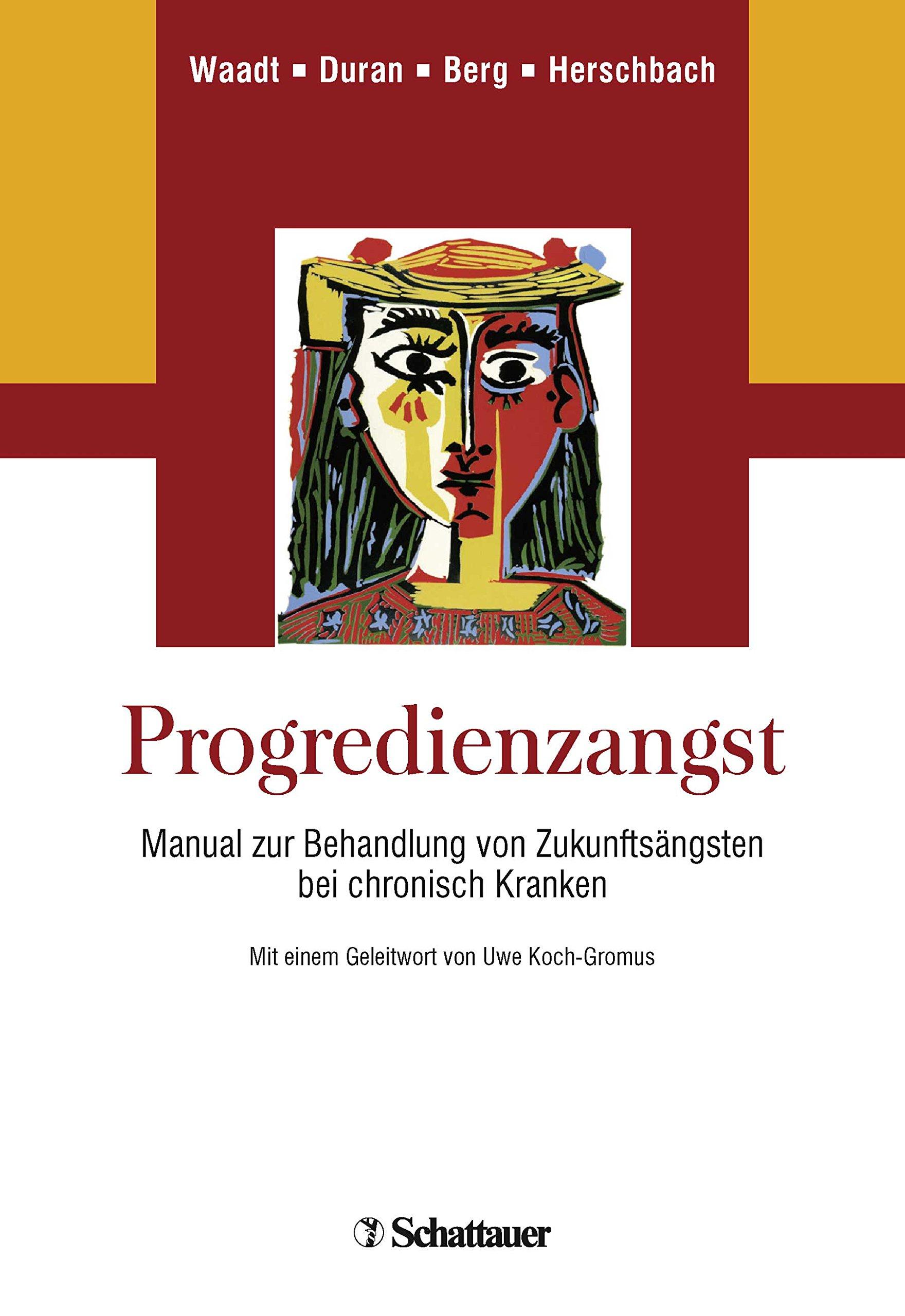 Progredienzangst: Manual zur Behandlung von Zukunftsängsten bei chronisch Kranken Zusätzlich online: Ausdruckbare Arbeitsblätter für Patienten