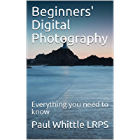 Beginners' Digital Photography: Everything you need to know (English Edition)