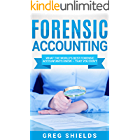 Forensic Accounting: What the World's Best Forensic Accountants Know – That You Don't
