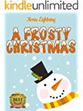 A FROSTY CHRISTMAS (Children Christmas Books, Bedtime Stories, Early Readers): Christmas Stories, Christmas Jokes, and More! (Christmas Books for Children)