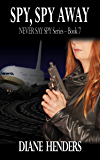 Spy, Spy Away (The Never Say Spy Series Book 7)
