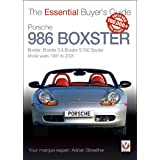 Porsche 986 Boxster : Boxster, Boxster S, Boxster S 550 Spyder: model years 1997 to 2005 (Essential Buyer's Guide series)