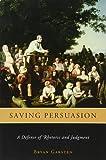 Saving Persuasion – A Defense of Rhetoric and Judgment