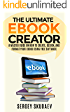 The Ultimate eBook Creator: A Master Guide on How to Create, Design, and Format Your eBook Using Free Software