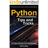 Python Programming: Tips and Tricks: The Ultimate Cheatsheet for Python Programming (20+ tips and tricks) (English Edition)