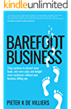 Barefoot Business: 3 key systems to attract more leads, win more sales and delight more customers without your business killing you