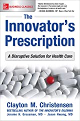 The Innovator's Prescription: A Disruptive Solution for Health Care Kindle Edition