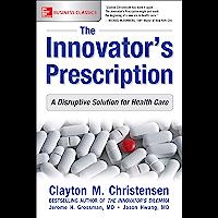 The Innovator's Prescription: A Disruptive Solution for Health Care (English Edition)