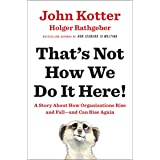 That's Not How We Do It Here!: A Story about How Organizations Rise and Fall--and Can Rise Again