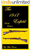 The 1917 Enfield: Complete Buyers and Shooters Guide to Owning, Collecting, and Converting for Shooting the Ugly Duckling Cross Between a Mauser, and a ... Enfield. Secrets of the  1917 Enfield! !