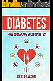 Diabetes: How To Manage Your Diabetes (Diabetes, Diabetes Cure, Reverse Diabetes, Diabetes Solution, Diabetes Cookbook, Diabetes Diet, Diabetes Nutrition)