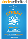 The Stress Management Strategy: Gain Emotional Freedom, Happiness, Think Positively, Cure Depression and Master your Mind.: Freedom In All Things Book 2