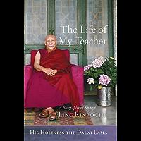 The Life of My Teacher: A Biography of Kyabjé Ling Rinpoché (English Edition)