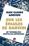 Sur les épaules de Darwin - Tome 2: Je t'offrirai des spectacles admirables