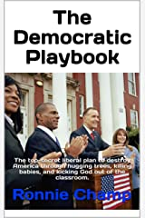 The Democratic Playbook: The top-secret liberal plan to destroy America through hugging trees, killing babies,  and kicking God out of the classroom (Satire) Kindle Edition