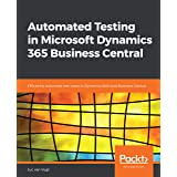 Automated Testing in Microsoft Dynamics 365 Business Central: Efficiently automate test cases in Dynamics NAV and Business Ce
