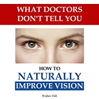 How to Naturally Improve Vision - What Doctors Don't Tell You - Improve Eyesight...