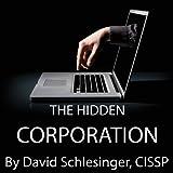 The Hidden Corporation: A Data Management Security Novel