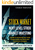 Stock Market: Next Level Stock Market Investing: A guide to Increasing your stock market profits and excel your investment strategies (English Edition)