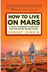How to Live on Mars: A Trusty Guidebook to Surviving and Thriving on the Red Planet Paperback