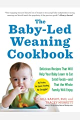 The Baby-Led Weaning Cookbook: Delicious Recipes That Will Help Your Baby Learn to Eat Solid Foods―and That the Whole Family Will Enjoy Paperback