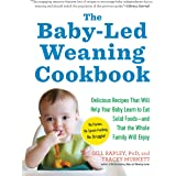 The Baby-Led Weaning Cookbook: Delicious Recipes That Will Help Your Baby Learn to Eat Solid Foods―and That the Whole Family