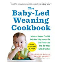 The Baby-Led Weaning Cookbook: Delicious Recipes That Will Help Your Baby Learn...