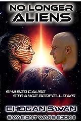 No Longer Aliens: Alien Insurgent (The Symbiont Wars Saga Book 2) Kindle Edition