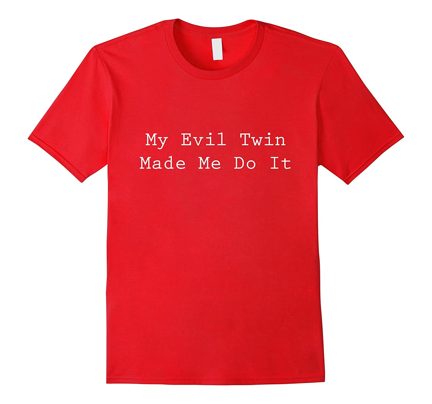 My Evil Twin Made Me Do It Novelty T-Shirt-TH