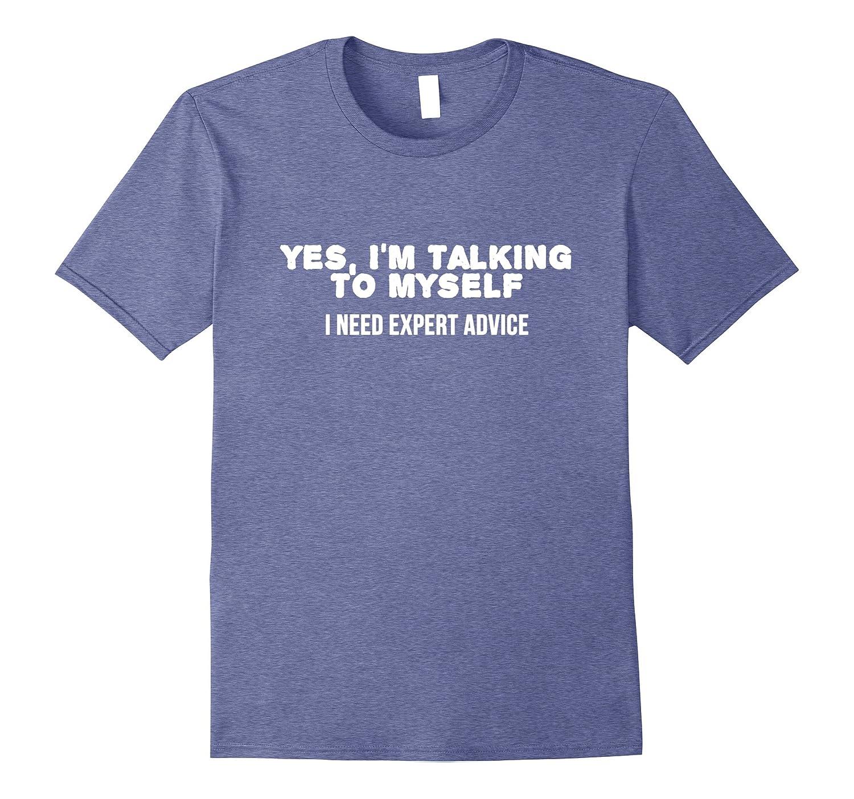 Funny T Shirts Men Yes Im Talking To Myself Expert Advice-TJ